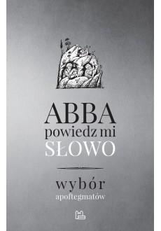 Abba, powiedz mi słowo - wybór apoftegmatów