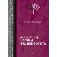 Jak żyć dzisiaj Regułą św. Benedykta