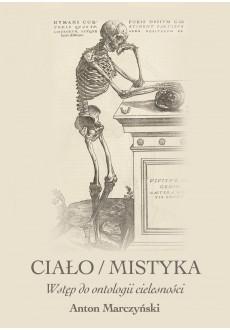 Ciało - mistyka. Wstęp do ontologii cielesności