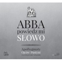 Abba, powiedz mi słowo. Apoftegmaty Ojców Pustyni  (płyta 2 x Audio-CD)