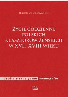 Życie codzienne polskich klasztorów żeńskich w XVII–XVIII wieku