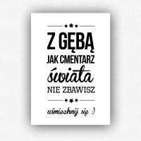 """""""Z gębą jak cmentarz świata nie zbawisz"""" - plakat bez ramki (format A3 - 29,7x42 cm)"""