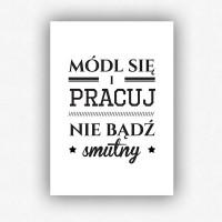 """""""Módl się i pracuj. Nie bądź smutny"""" - plakat bez ramki (format A3 - 29,7x42 cm)"""