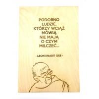 """""""Podobno ludzie, którzy wciąż mówią, nie mają o czym milczeć"""" (Leon Knabit OSB, cytat na sklejce A4 - 210 x 297 mm)"""