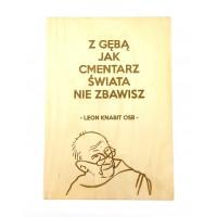 """""""Z gębą jak cmentarz świata nie zbawisz"""" (Leon Knabit OSB, cytat na sklejce A4 - 210 x 297 mm)"""